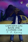 Captain's Log: A Cosmic Cab : T. P. Epting