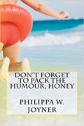 Don't Forget to Pack the Humour, Honey : Philippa W. Joyner