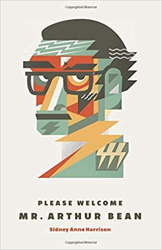 Please Welcome Mr. Arthur Bean : Sidney Anne Harrison
