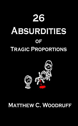 26 Absurdities of Tragic Proportions : Matthew C. Woodruff