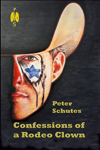 Confessions of a Rodeo Clown : Peter Schutes