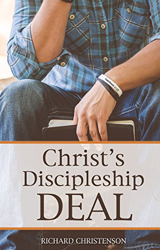 Christ's Discipleship Deal : Richard Christenson