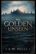 The Golden Unseen : L.W. Fells