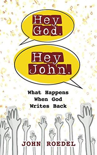Hey God. Hey John. : John Roedel