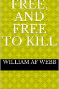 Free, and Free to Kill : William AF Webb