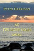 As Twilight Fades Away : Peter Harrison
