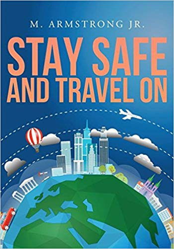 Stay Safe and Travel On : M. Armstrong Jr.
