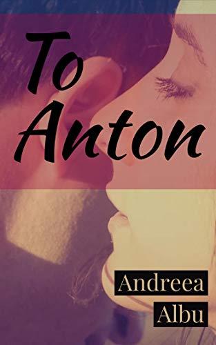 To Anton : Andreea Albu