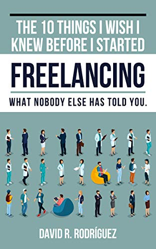 The 10 Things I Wish I Knew Before I Started Freelancing : David R. Rodriguez