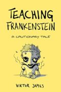 Teaching Frankenstein : Viktor James