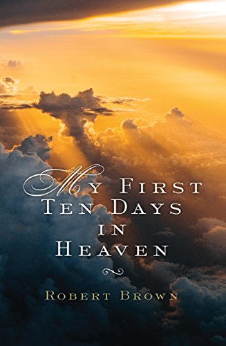 My First Ten Days in Heaven : Robert Brown