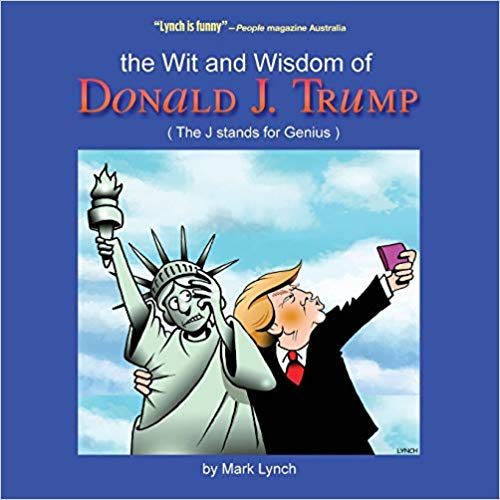 The Wit and Wisdom of Donald J.Trump : Mark Lynch