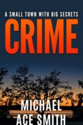 Crime: A Small Town with Big Secrets : Michael Ace Smith