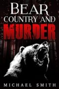 Crime: Bear Country and Murder : Michael Ace Smith
