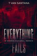 Everything Fails : T Van Santana