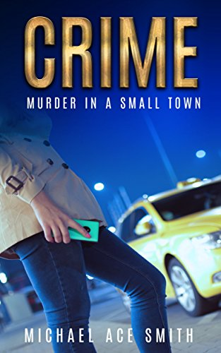 Crime: Murder in a Small Town : Michael Ace Smith