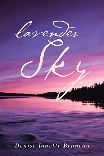Lavender Sky : Denise Janette Bruneau