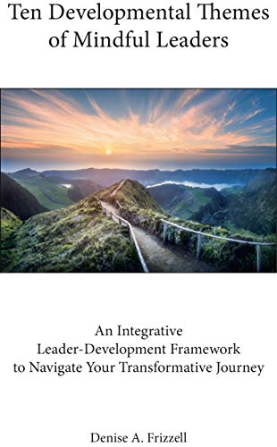 Ten Developmental Themes of Mindful Leaders : Denise A. Frizzell