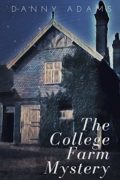 The College Farm Mystery : Danny Adams
