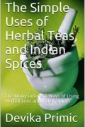 The Simple Uses of Herbal teas and Indian Spices : Devika Primic