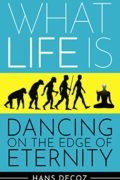 What Life Is; Dancing on the Edge of Eternity : Hans Decoz