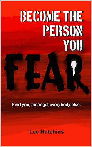 Become the Person you Fear : Lee Hutchins