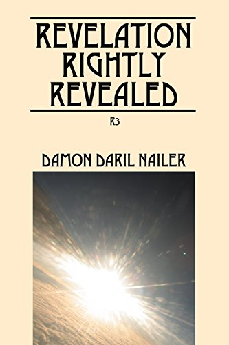 Revelation Rightly Revealed : Damon DaRil Nailer