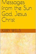 Messages from the Sun God, Jesus Christ : Kerry Wells