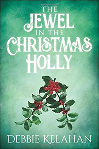 The Jewel in the Christmas Holly : Debbie Kelahan