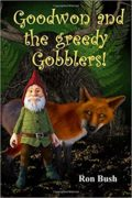 Goodwon and the Greedy Gobblers! : Ron Bush