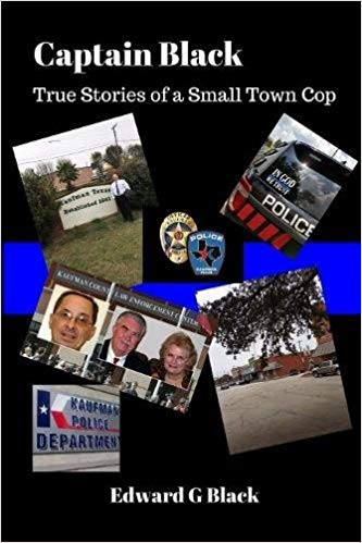Captain Black True Stories of a Small Town Cop : Edward Black