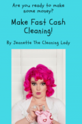 Make Fast Cash Cleaning : Jeanette the Cleaning Lady