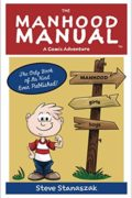 The Manhood Manual: A Comic Adventure : Steve Stanaszak