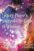 Lottery Player's Intergalactic Guide to Winning : Destiny Dawning