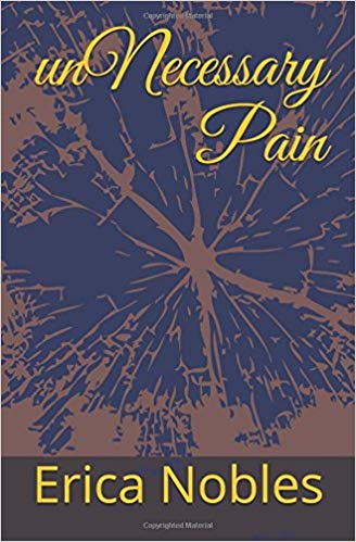 UnNecessary Pain : Erica Nobles