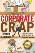 Corporate Crap: Lessons Learned from 40 Years in Corporate America : Howard Harrison