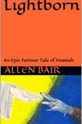 Lightborn: An Epic Fantasy Tale of Messiah : Allen Martin Bair