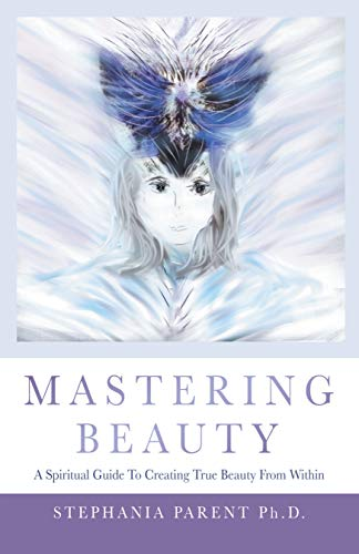 Mastering Beauty : Stephania Parent Ph.D.