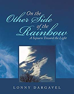 On The Other Side Of The Rainbow: A Sojourn Towards The Light : Lonny Dargavel