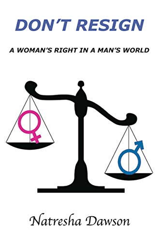 Don't Resign: A Woman's Right in a Man's World : Natresha Dawson