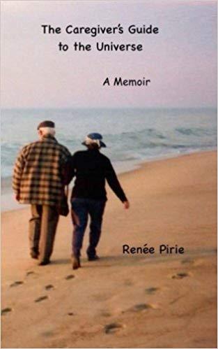 The Caregiver's Guide to the Universe : Renée Pirie