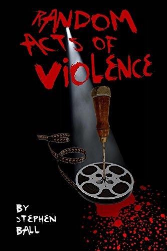 Random Acts of Violence : Stephen Ball