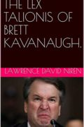 The Lex Talionis of Brett Kavanaugh : Lawrence David Niren