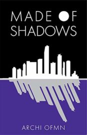 Made of Shadows : Archi Ofmn