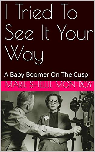 I Tried To See It Your Way : Marie Shellie Montroy