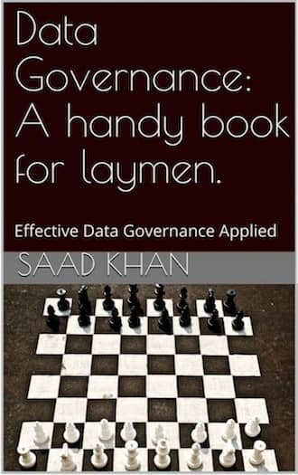 Data Governance:  A Handy Book for Laymen : Saad Khan