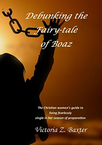 Debunking the Fairy-tale of Boaz : Victoria Z. Baxter
