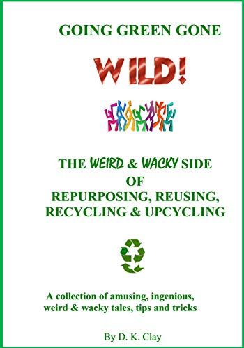 Going Green Gone Wild : D. K. Clay