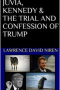 Juvia, Kennedy & the Trial and Confession of Trump : Lawrence David Niren
