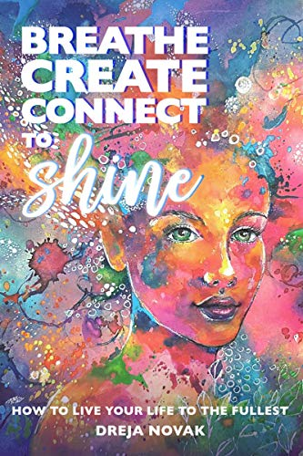 Breathe, Create, Connect to Shine : Dreja Novak